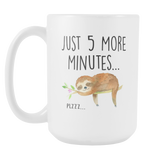 Just 5 more Minutes Plzzz 15oz Mug