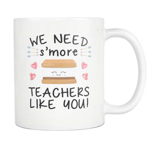 We Need Smore Teachers Like You 11oz Mug