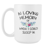 In Loving Memory Of When I could Sleep In 15oz Mug