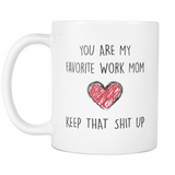 You Are My Favorite Work Mom Coffee Mug