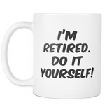 Im Retired, Do It Yourself Coffee Mugs