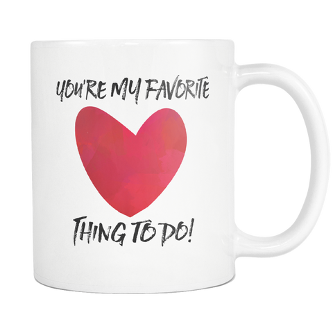 You're My Favorite Thing To Do 11oz Mug