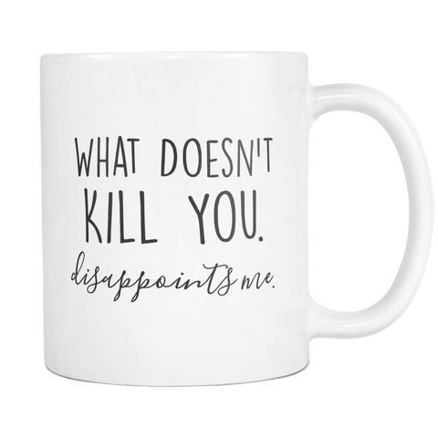 What Doesn't Kill You 11 & 15oz Mug