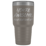 Youre Awesome, Keep That Shit Up Travel Mug