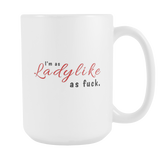 Ladylike as Fuck 15oz Mug