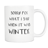Sorry for what I said when it was winter 11oz Mug