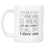 Yeah Im a stay at home mom 11oz Mug