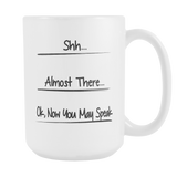 Shh Almost There 15oz Mug