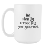 Im Silently Correcting Your Grammar 15oz Mug
