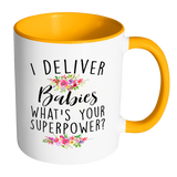 I deliver babies, Whats your super power 11oz Accent Mug