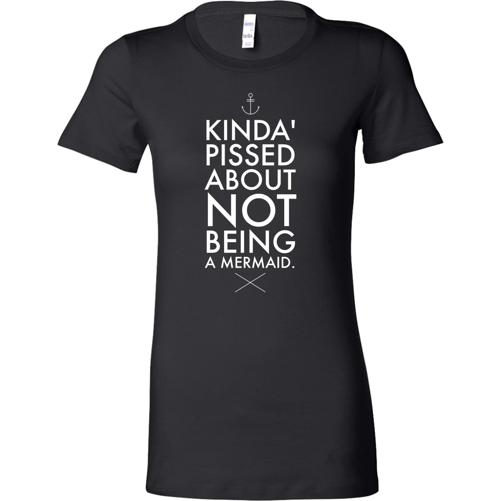 Kinda Pissed Bella Womens Shirt