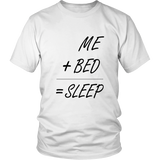 Me + Bed = Sleep T-Shirt