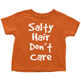 Salty Hair Dont Care Toddler T-Shirt