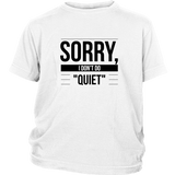 Sorry I Don't Do Quiet - Kids T-Shirt