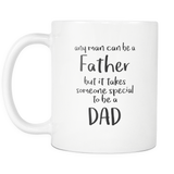 Any Man Can Be A Father 11oz Mug