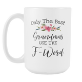 Only the Best Grandmas Use The F Word 15oz Mug