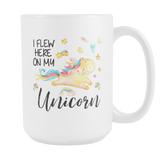 I Flew Here on my Unicorn 15oz Mug