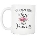 You Can't Make New Old Friends 11oz Mug