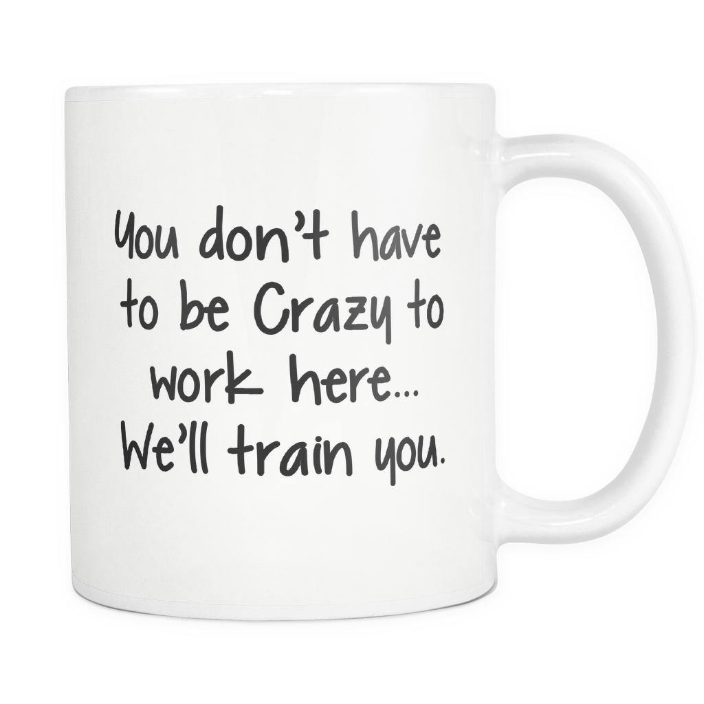 Crazy To Work Here Coffee Mug
