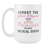 Forget The Glass Slippers This Princess Wears Tactical Boots 15oz Mug