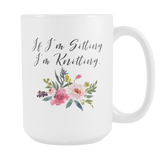 If I'm Sitting I'm Knitting 15oz Mug