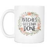 Bitches Get Stuff Done Coffee Mug