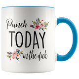 Punch Today in the Dick Accent Mug
