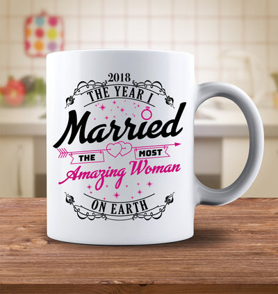 2018 The Year I Married The Most Amazing Woman On Earth Mug