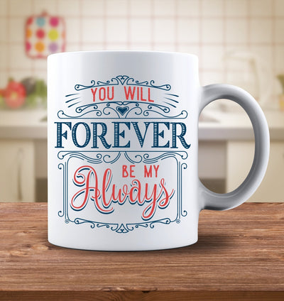 Drinkware - You Will Forever Be My Always Mug