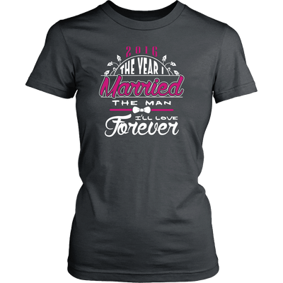 T-shirt - 2016 The Year I Married The Man I'll Love Forever Shirt
