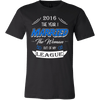 T-shirt - 2016 The Year I Married The Woman Out Of My League Shirt