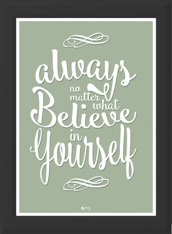 ALWAYS BELIEVE! (olive & black frame)