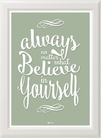ALWAYS BELIEVE! (olive & white frame)