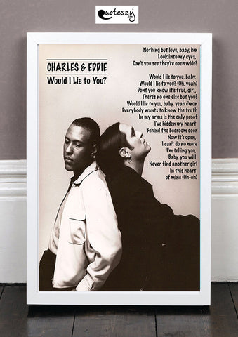 CHARLES & EDDIE - WOULD I LIE TO YOU? (white frame)