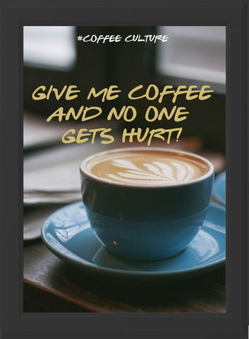GIVE ME COFFEE! (black frame)