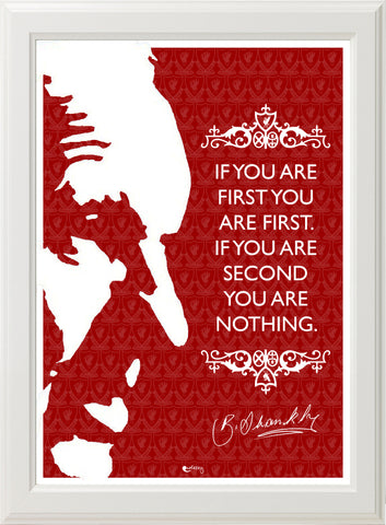 BILL SHANKLY IF YOU ARE FIRST QUOTE! (white frame)