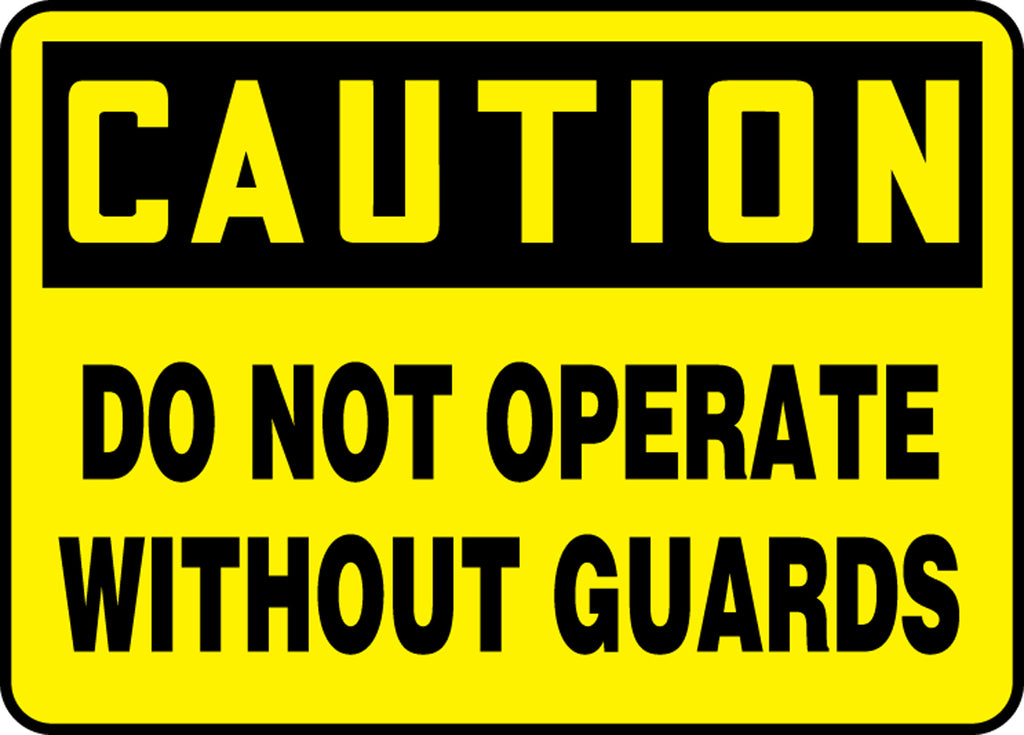 "Safety Sign - CAUTION DO NOT OPERATE WITHOUT GUARDS - 10"" x 14"""