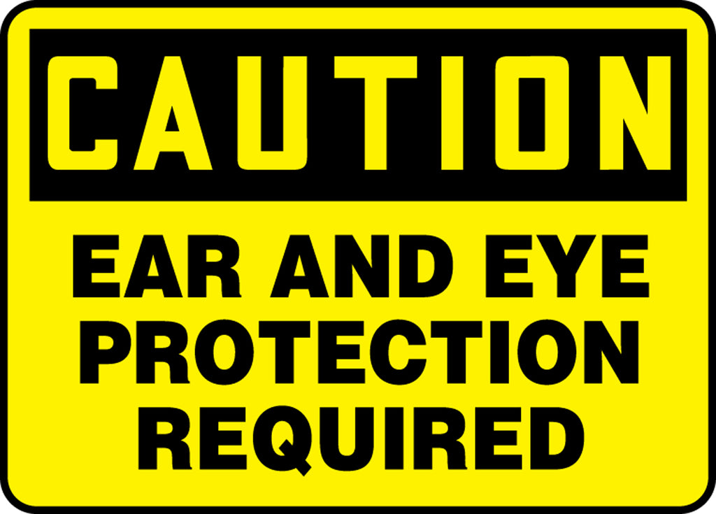 "Safety Sign - CAUTION EAR AND EYE PROTECTION REQUIRED - 7"" x 10"""
