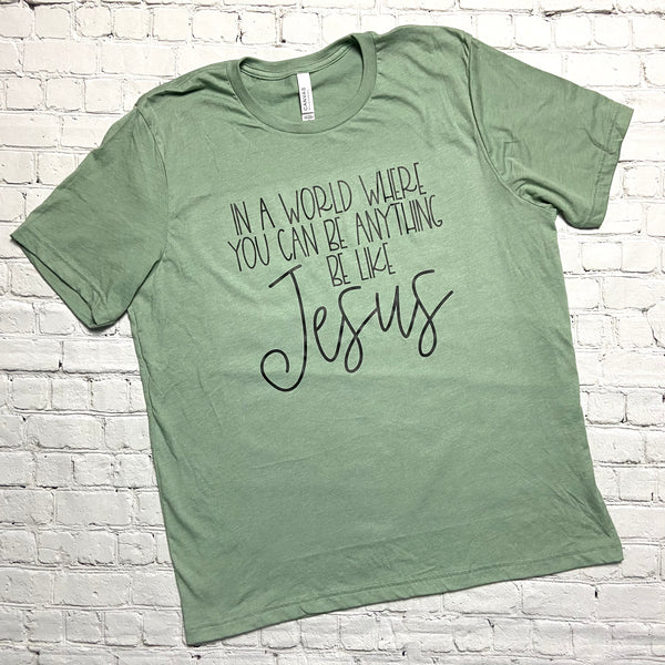 In A World Where You Can Be Anything Be Like Jesus T-Shirt