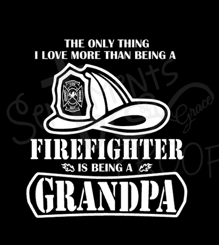 Grandpa - The only thing I love more than being a firefighter is being a Grandpa/Papa/Pappaw/ Cup, Shirt, Decal