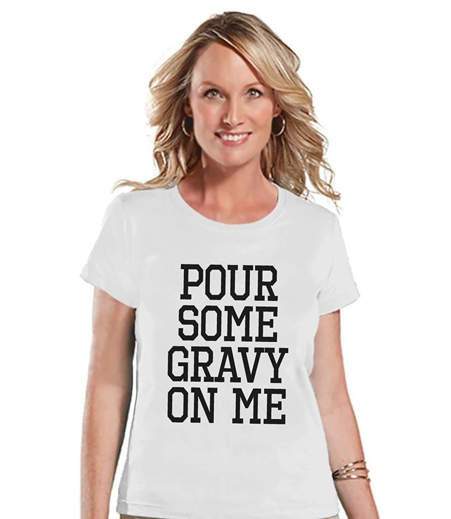 7 ate 9 Apparel Women's Pour Some Gravy On Me Funny Thanksgiving T-shirt