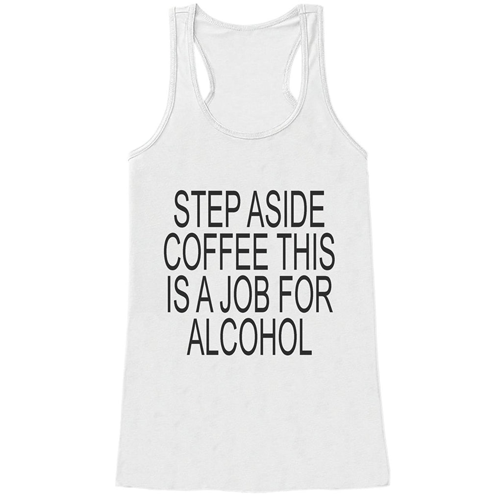 7 ate 9 Apparel Womens Step Aside Coffee This Is A Job For Alcohol Funny Tank Top
