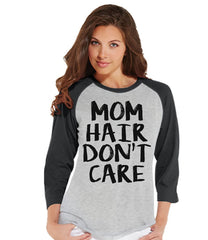 7 ate 9 Apparel Womens Mom Hair Don't Care Mother's Day Raglan Shirt
