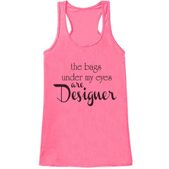 7 ate 9 Apparel Womens The Bags Under My Eyes Are Designer Funny Tank Top