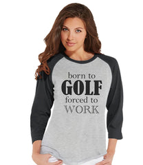 7 ate 9 Apparel Womens Born To Golf Forced To Work Funny Raglan Shirt