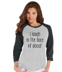 7 ate 9 Apparel Womens I Laugh In The Face Of Decaf Funny Coffee Raglan Shirt