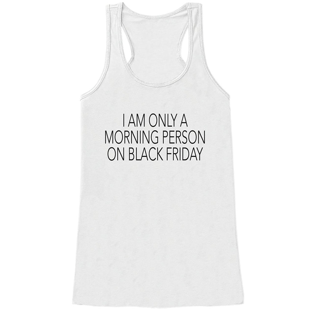 7 ate 9 Apparel Womens Only a Morning Person on Black Friday Tank Top
