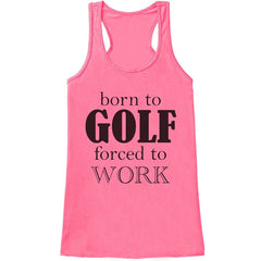 7 ate 9 Apparel Womens Born To Golf Forced To Work Funny Tank Top