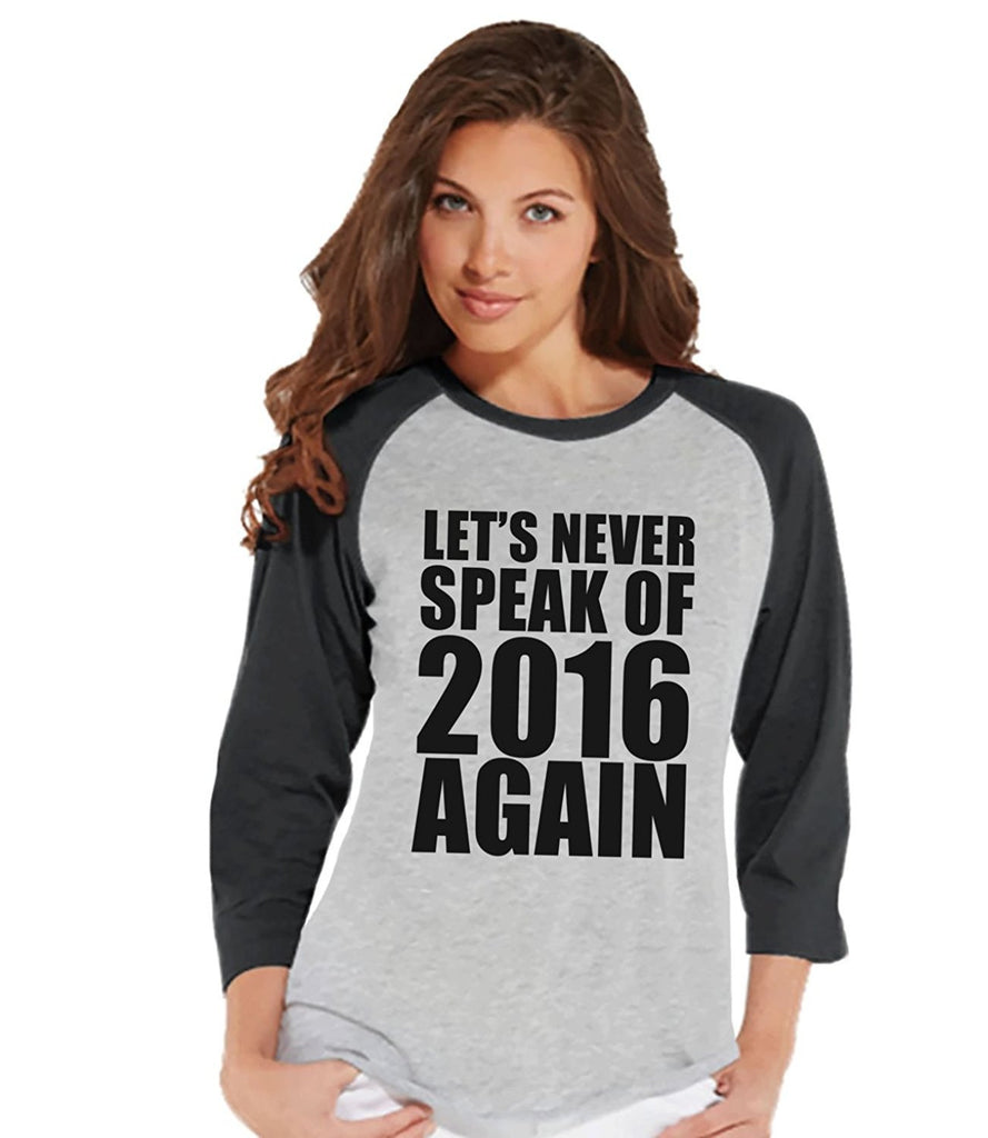 7 ate 9 Apparel Women's Never Speak of 2016 Again Funny New Years Raglan Shirt
