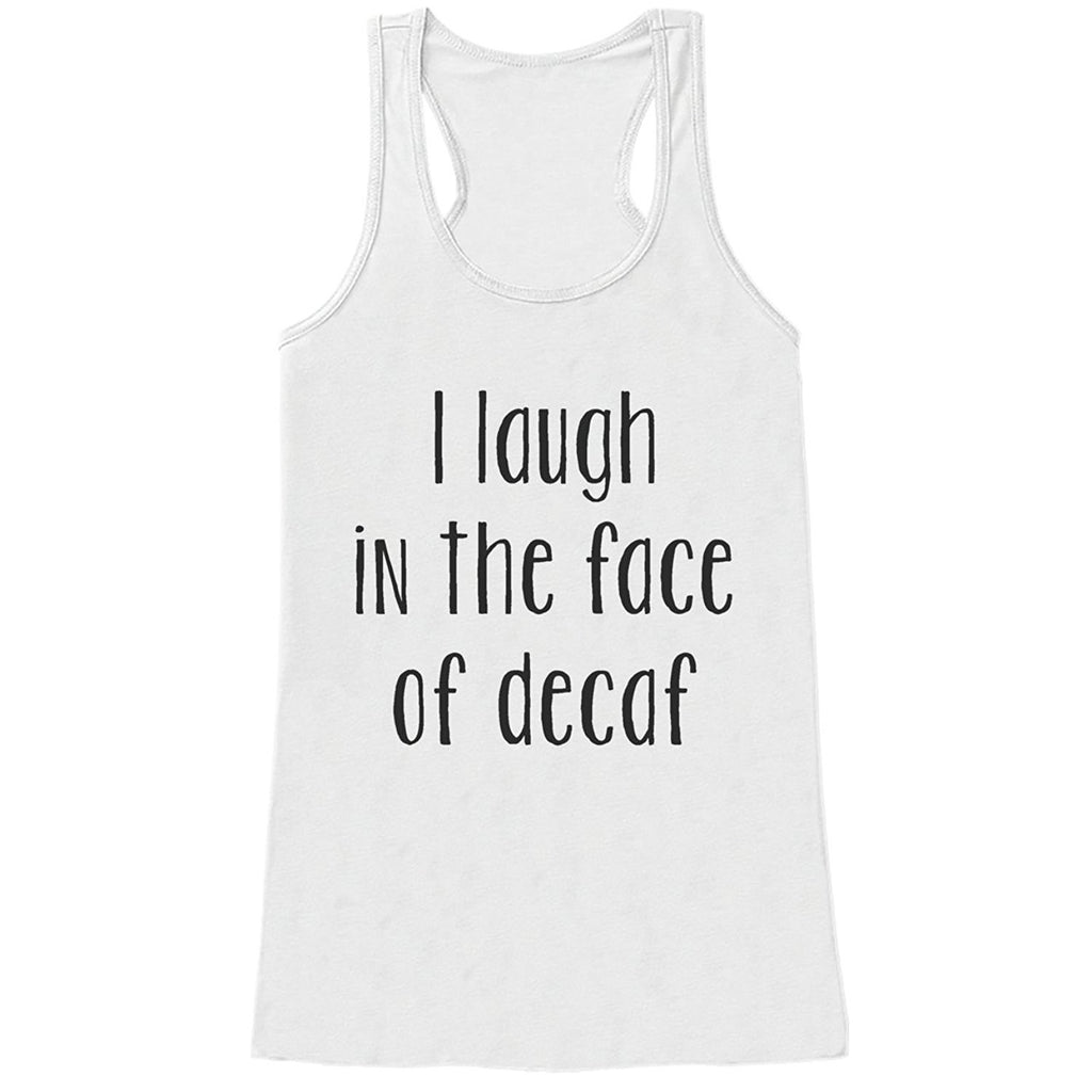 7 ate 9 Apparel Womens I Laugh In The Face Of Decaf Funny Coffee Tank Top